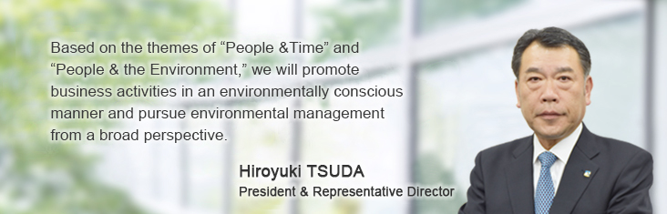 "Based on the themes of ""People & Time"" and ""People & the Environment,"" we will promote business activities in an environmentally conscious manner and pursue environmental management from a broad perspective."